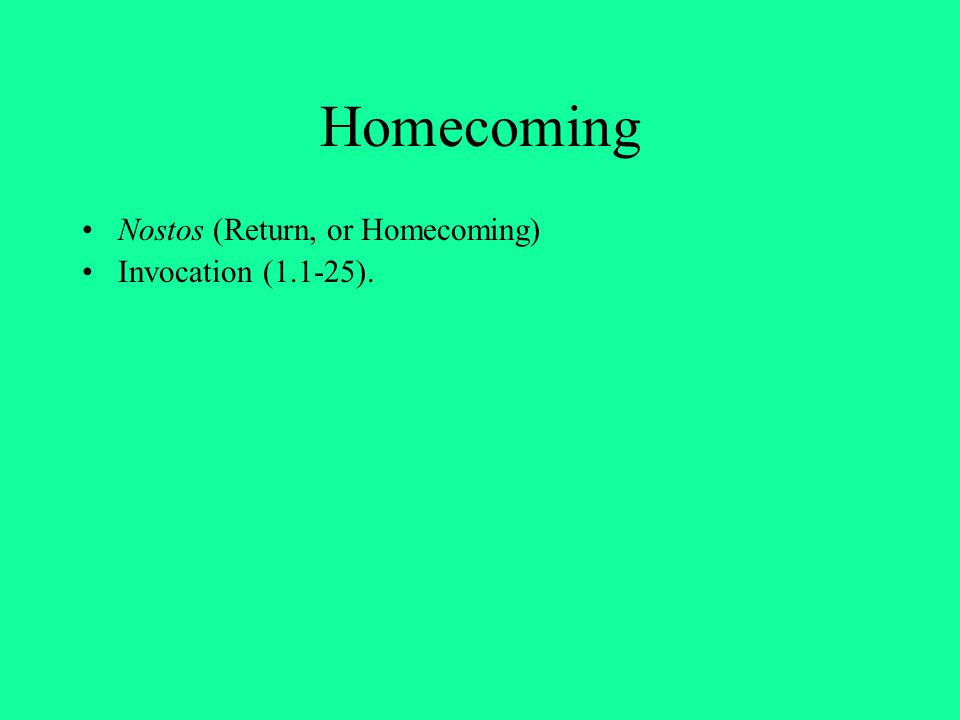 Homecoming Nostos (Return, or Homecoming) Invocation (1.1-25).