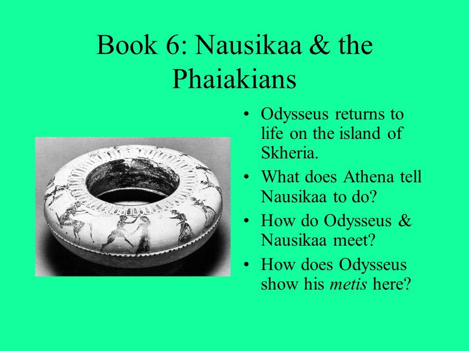 Book 6: Nausikaa & the Phaiakians Odysseus returns to life on the island of Skheria. What does Athena tell Nausikaa to do? How do Odysseus & Nausikaa