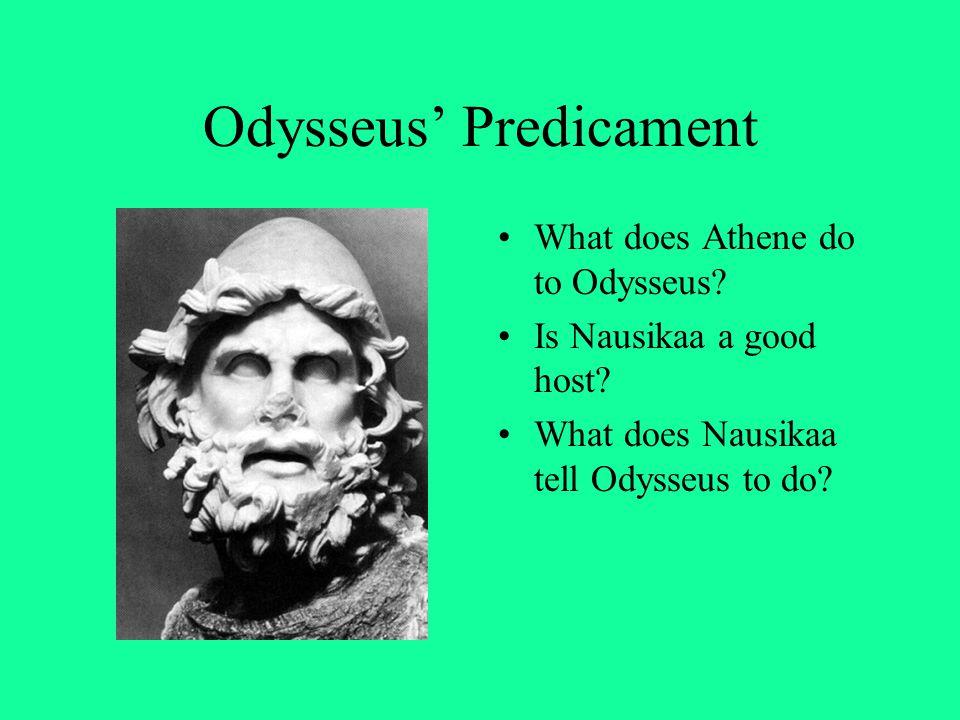Odysseus' Predicament What does Athene do to Odysseus? Is Nausikaa a good host? What does Nausikaa tell Odysseus to do?