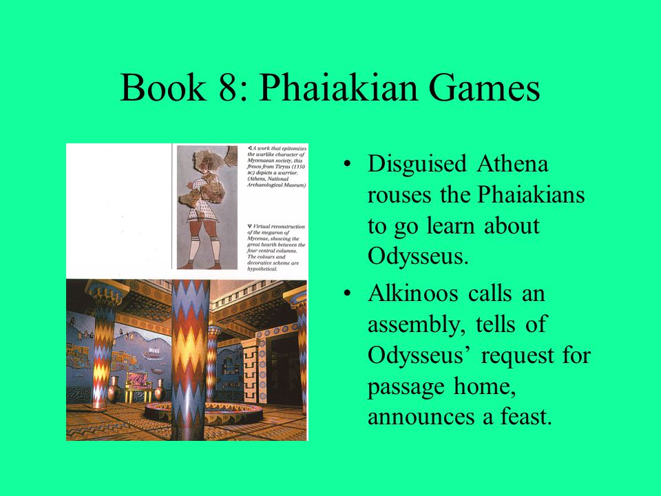 Book 8: Phaiakian Games Disguised Athena rouses the Phaiakians to go learn about Odysseus. Alkinoos calls an assembly, tells of Odysseus' request for