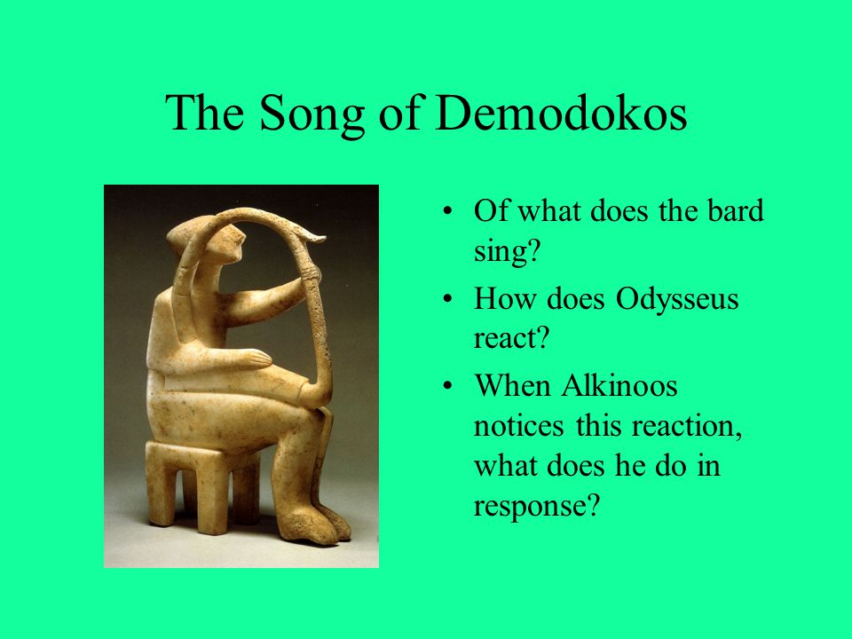 The Song of Demodokos Of what does the bard sing? How does Odysseus react? When Alkinoos notices this reaction, what does he do in response?