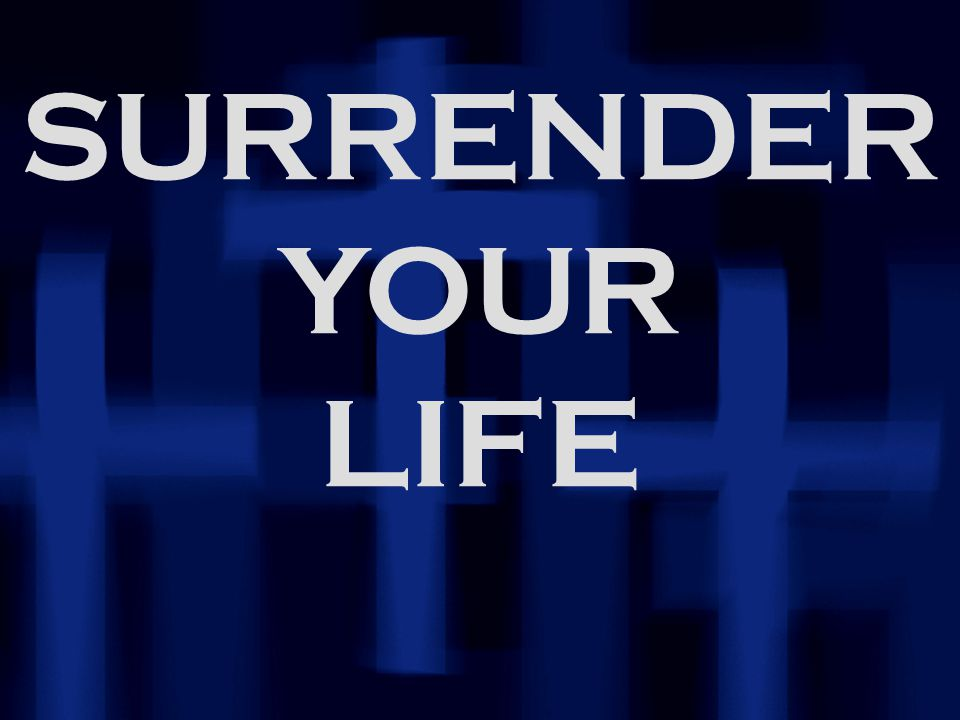 SURRENDER YOUR LIFE