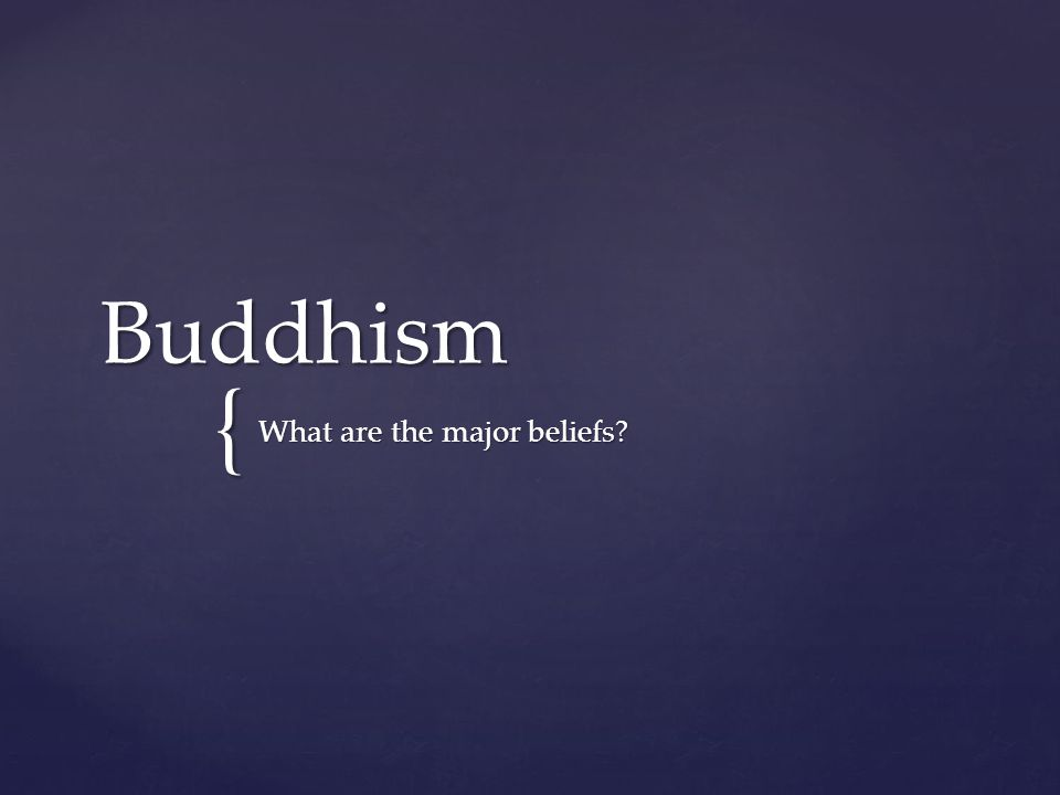 { Buddhism What are the major beliefs?