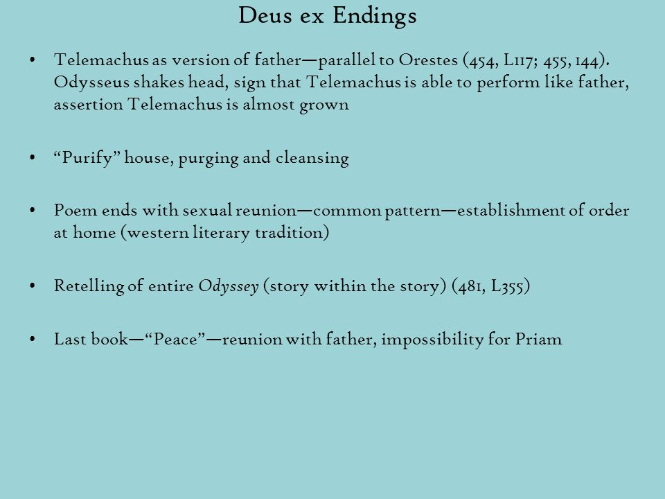 Deus ex Endings Telemachus as version of father—parallel to Orestes (454, L117; 455, 144). Odysseus shakes head, sign that Telemachus is able to perfo