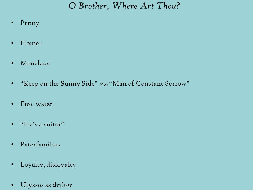 """O Brother, Where Art Thou? Penny Homer Menelaus """"Keep on the Sunny Side"""" vs. """"Man of Constant Sorrow"""" Fire, water """"He's a suitor"""" Paterfamilias Loyalt"""