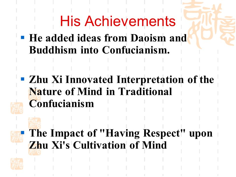 His Achievements  He added ideas from Daoism and Buddhism into Confucianism.