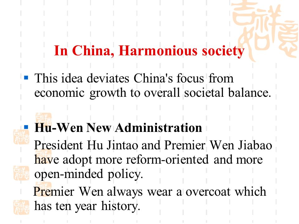 In China, Harmonious society  This idea deviates China s focus from economic growth to overall societal balance.