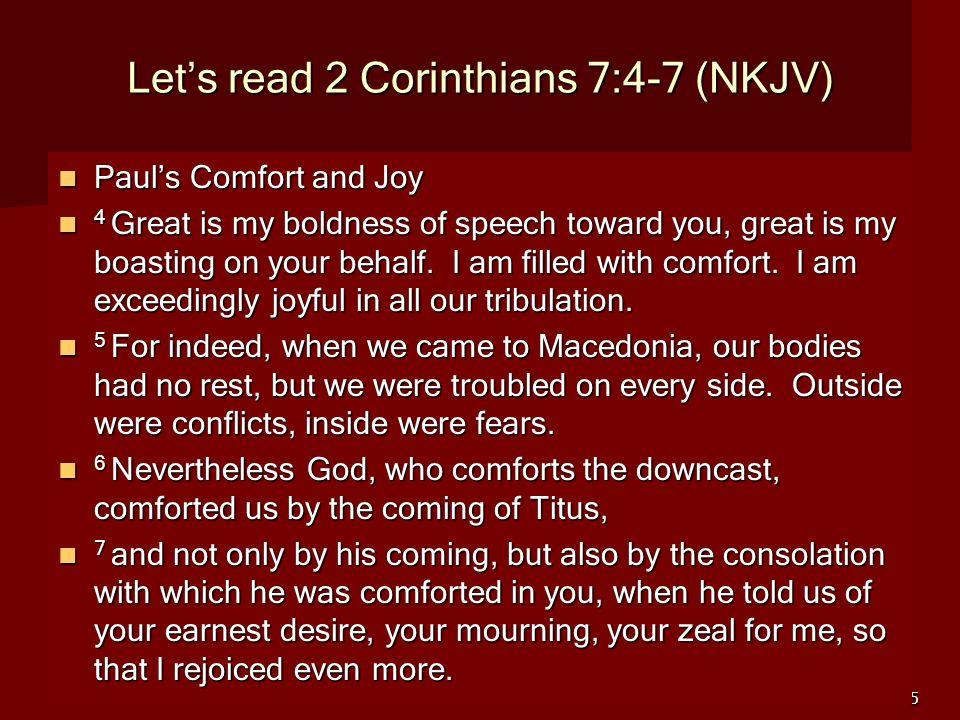 5 Let's read 2 Corinthians 7:4-7 (NKJV) Paul's Comfort and Joy Paul's Comfort and Joy 4 Great is my boldness of speech toward you, great is my boastin