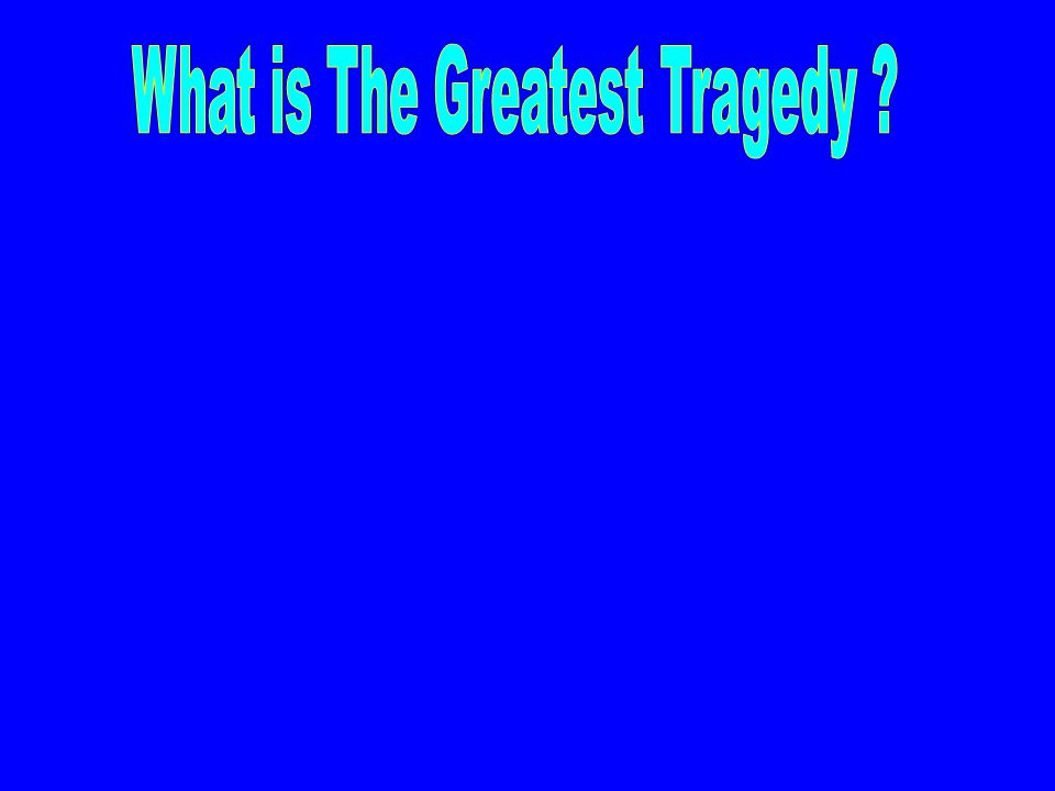 These Are Not the Greatest Tragedies...