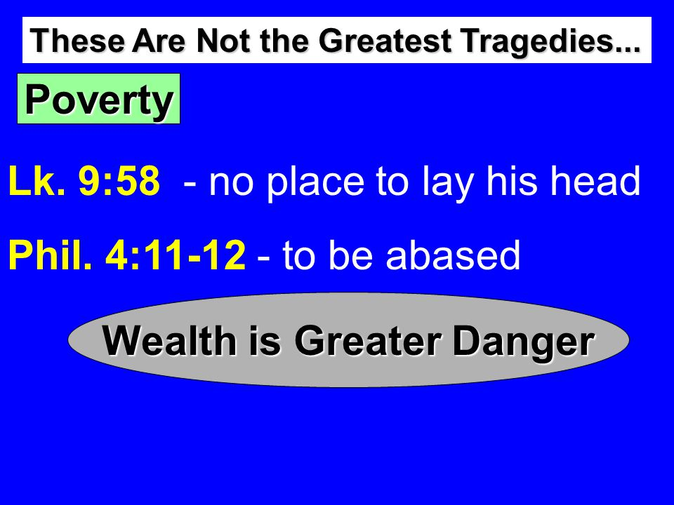 Poverty Lk. 9:58 - no place to lay his head Phil.