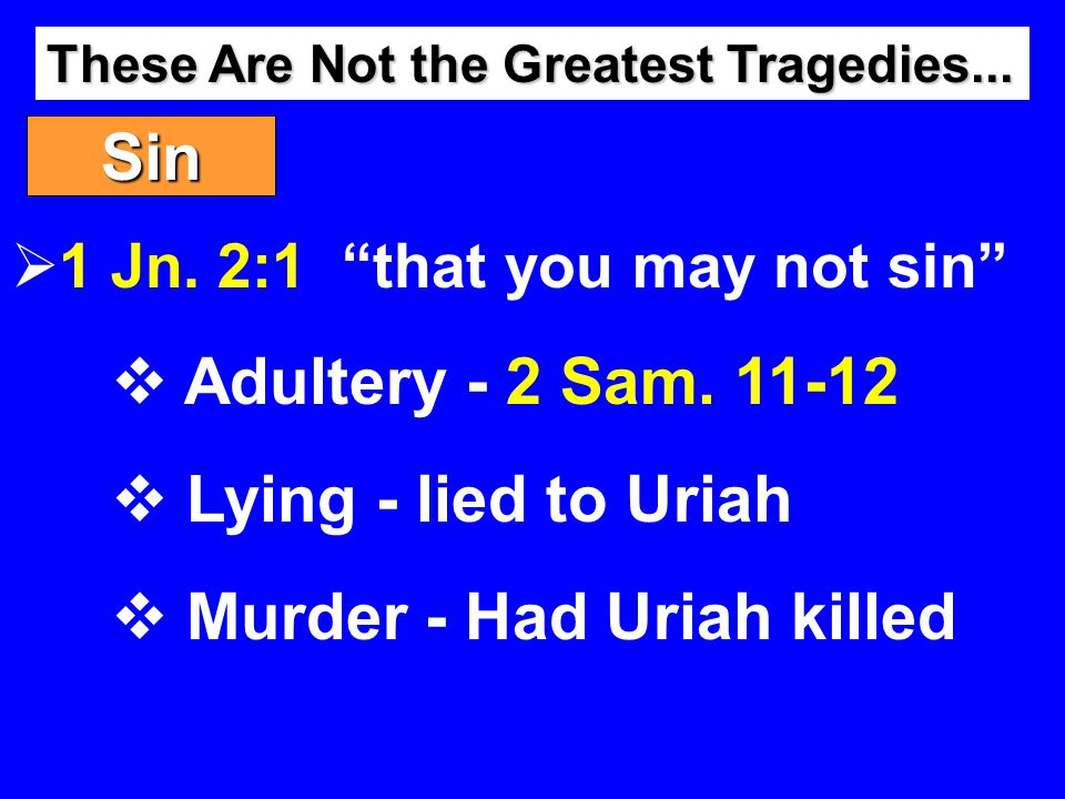 Sin  1 Jn. 2:1 that you may not sin  Adultery - 2 Sam.