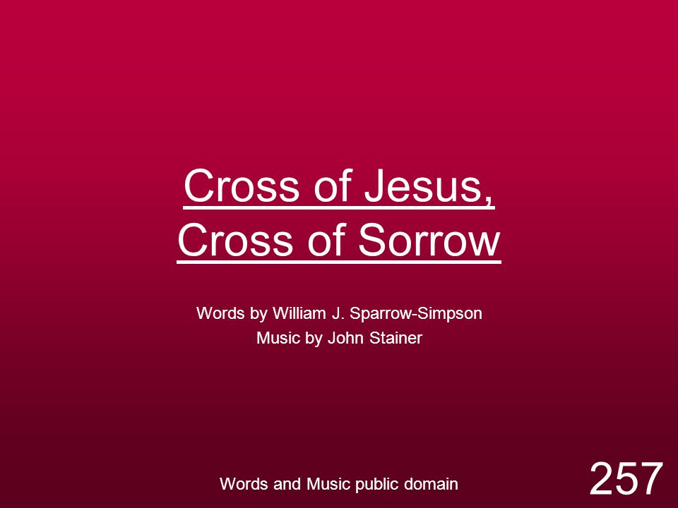 Cross of Jesus, Cross of Sorrow Words by William J.
