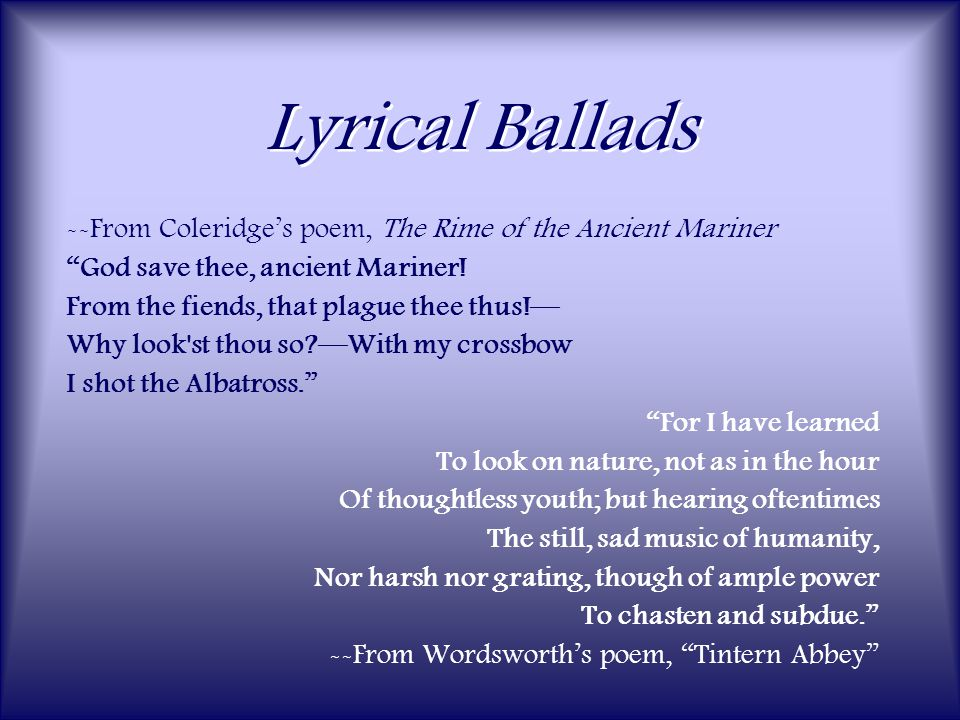 "Lyrical Ballads --From Coleridge's poem, The Rime of the Ancient Mariner ""God save thee, ancient Mariner! From the fiends, that plague thee thus!— Why"