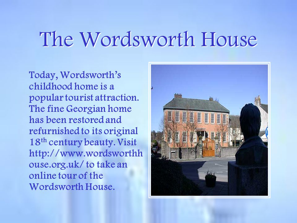 The Wordsworth House Today, Wordsworth's childhood home is a popular tourist attraction. The fine Georgian home has been restored and refurnished to i