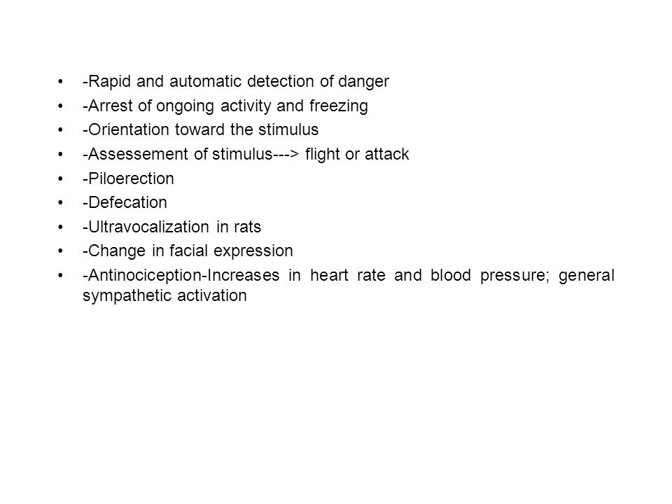 -Rapid and automatic detection of danger -Arrest of ongoing activity and freezing -Orientation toward the stimulus -Assessement of stimulus---> flight or attack -Piloerection -Defecation -Ultravocalization in rats -Change in facial expression -Antinociception-Increases in heart rate and blood pressure; general sympathetic activation