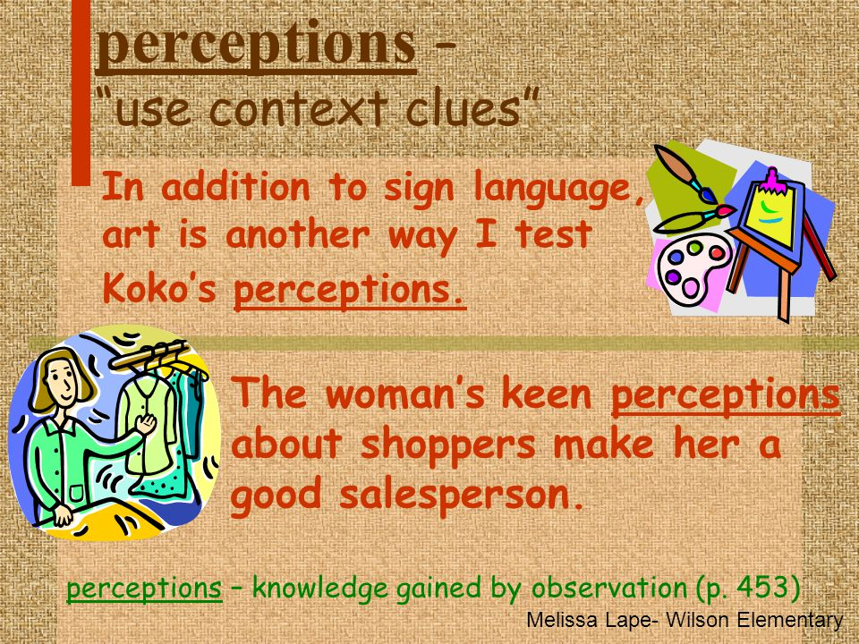 "perceptions – ""use context clues"" In addition to sign language, art is another way I test Koko's perceptions. perceptions – knowledge gained by observ"