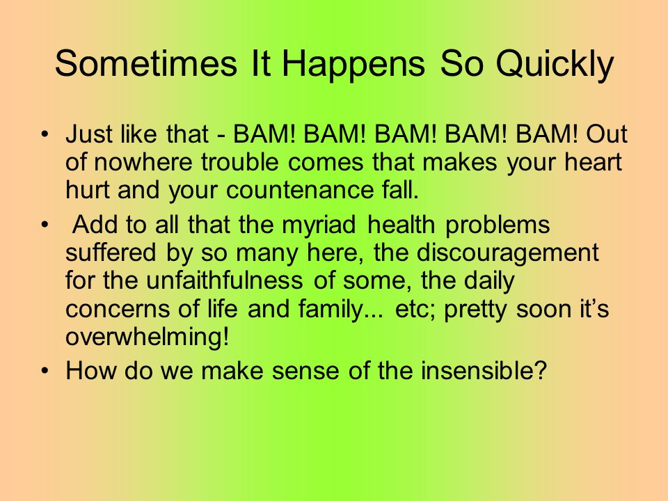 Sometimes It Happens So Quickly Just like that - BAM.