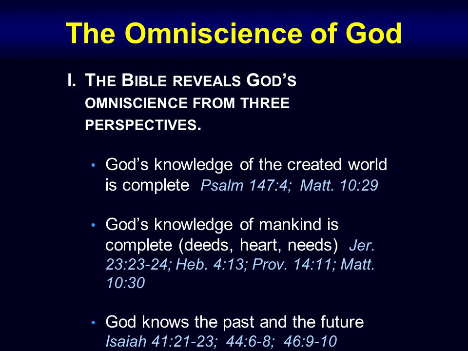 The Omniscience of God I.T HE B IBLE REVEALS G OD ' S OMNISCIENCE FROM THREE PERSPECTIVES. God's knowledge of the created world is complete Psalm 147: