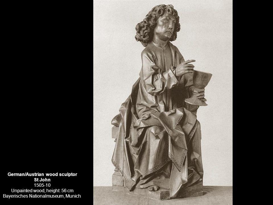 German/Austrian wood sculptor St John 1505-10 Unpainted wood, height: 56 cm Bayerisches Nationalmuseum, Munich