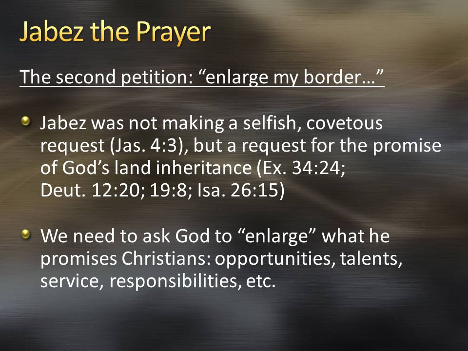 The second petition: enlarge my border… Jabez was not making a selfish, covetous request (Jas.