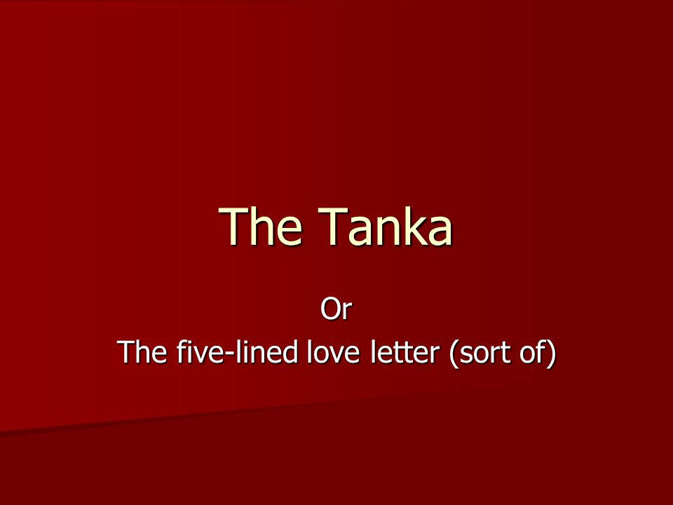 The Tanka Or The five-lined love letter (sort of)