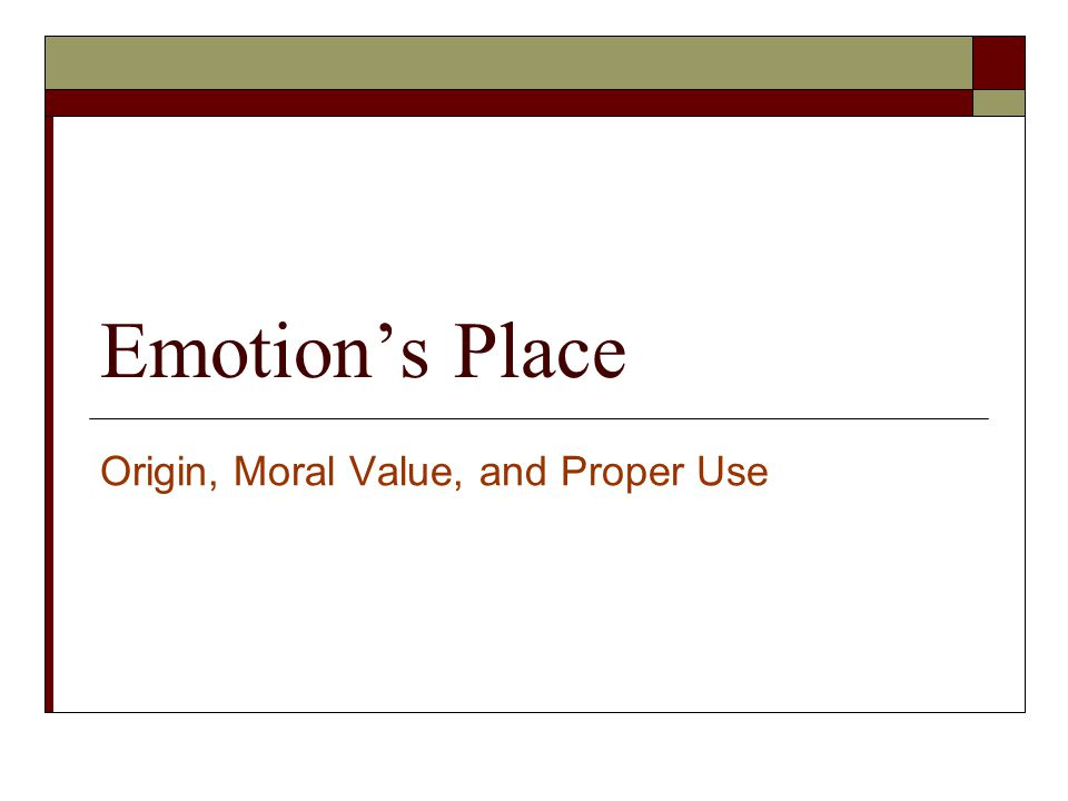Emotion's Place Origin, Moral Value, and Proper Use
