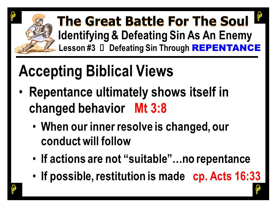 H H H H The Great Battle For The Soul Identifying & Defeating Sin As An Enemy Lesson #3 Ù Defeating Sin Through REPENTANCE Accepting Biblical Views Re