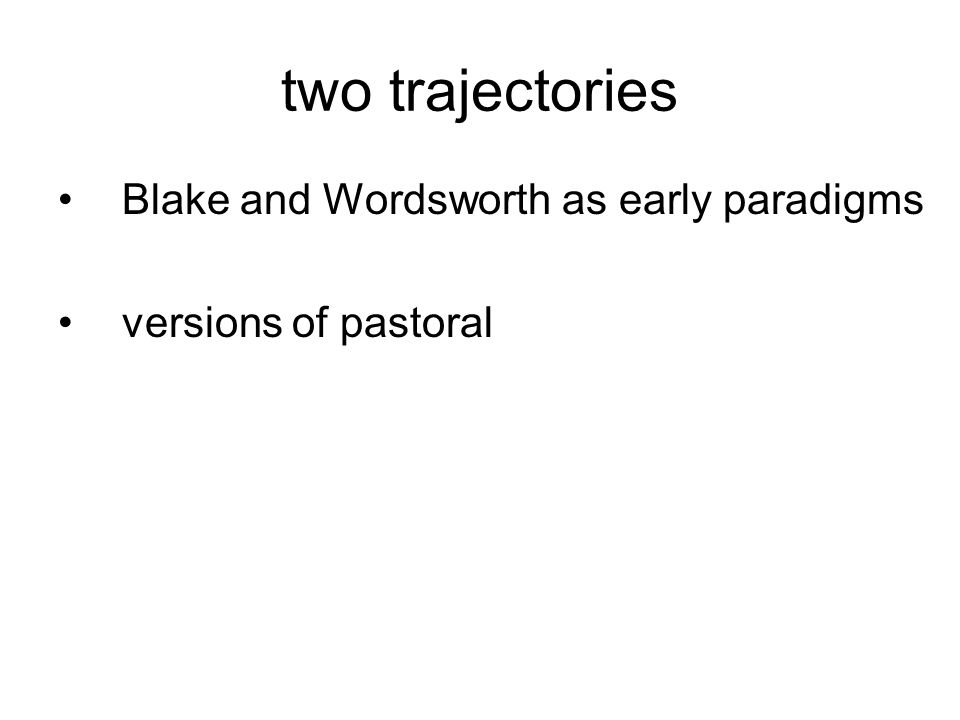 two trajectories Blake and Wordsworth as early paradigms versions of pastoral
