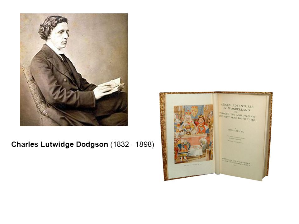 Charles Lutwidge Dodgson (1832 –1898)