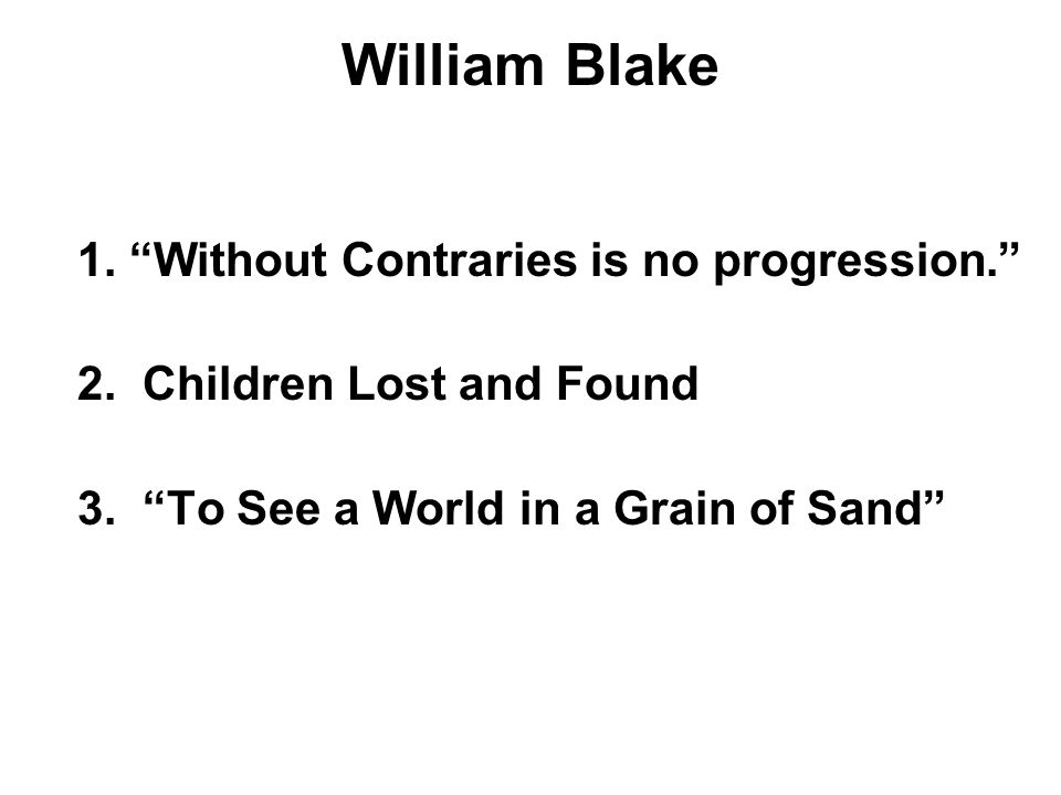 William Blake 1. Without Contraries is no progression. 2.