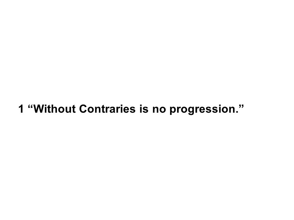 1 Without Contraries is no progression.