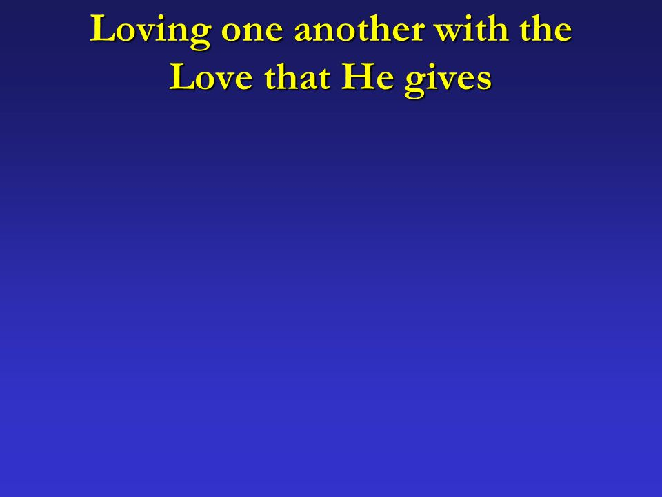 Loving one another with the Love that He gives