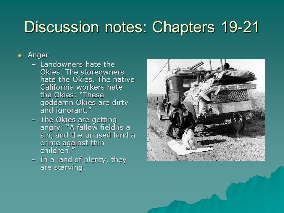 Discussion notes: Chapters 19-21  Anger –Landowners hate the Okies.