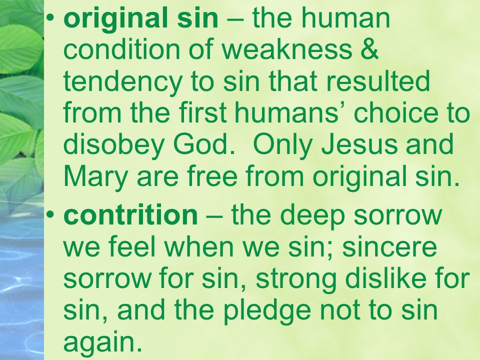 original sin – the human condition of weakness & tendency to sin that resulted from the first humans' choice to disobey God.