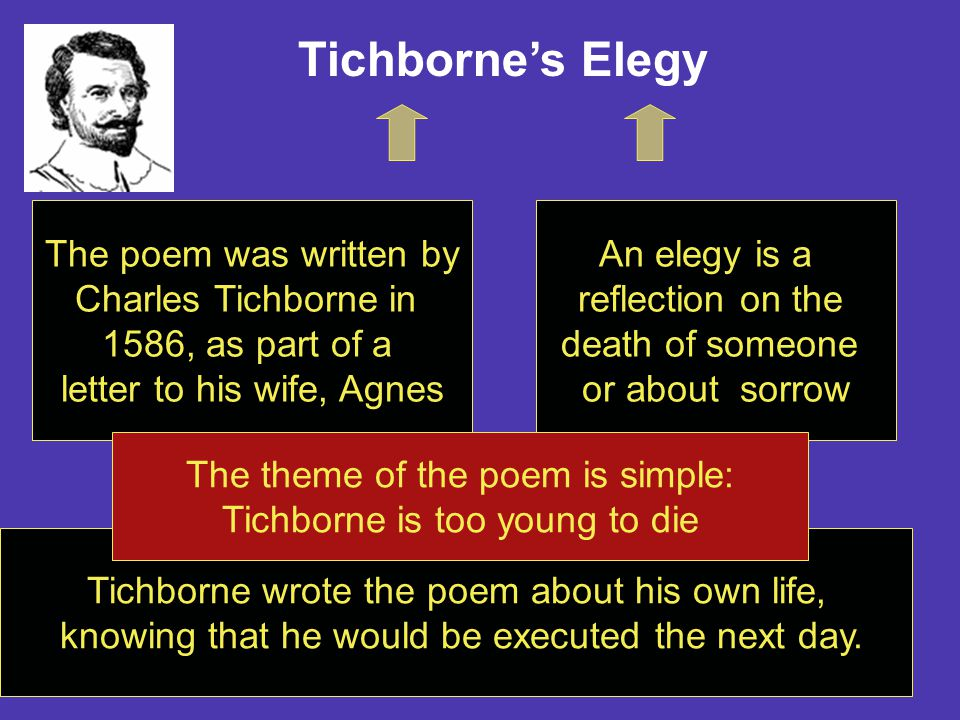 http//www.marrasouk.com Tichborne's Elegy uses antithesis This is where two ideas are juxtaposed, or placed alongside each other My feast of joy is but a dish of pain, The line can be separated in two joy and pain contrast feast picks up on dish. The words are in opposition to each other Key word