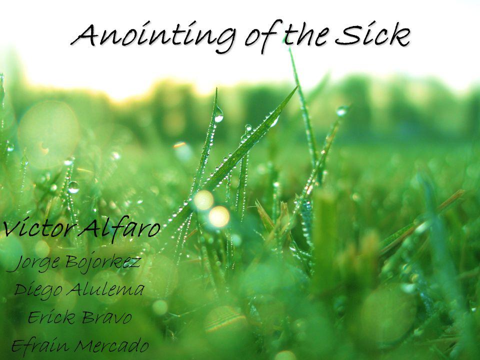 Anointing of the Sick Victor Alfaro Jorge Bojorkez Diego Alulema Erick Bravo Efrain Mercado