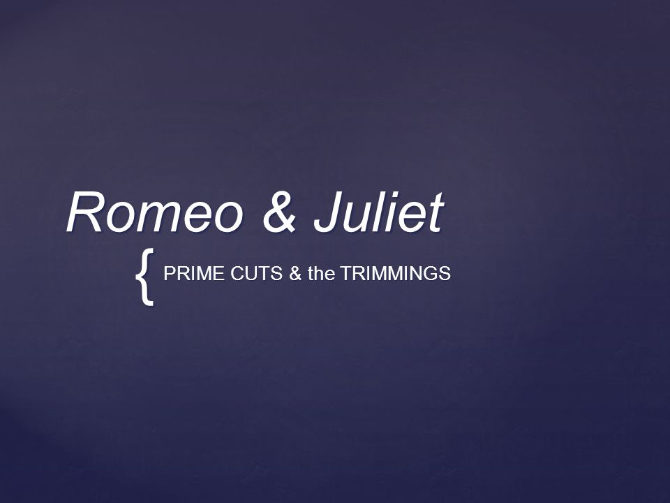 { Romeo & Juliet PRIME CUTS & the TRIMMINGS