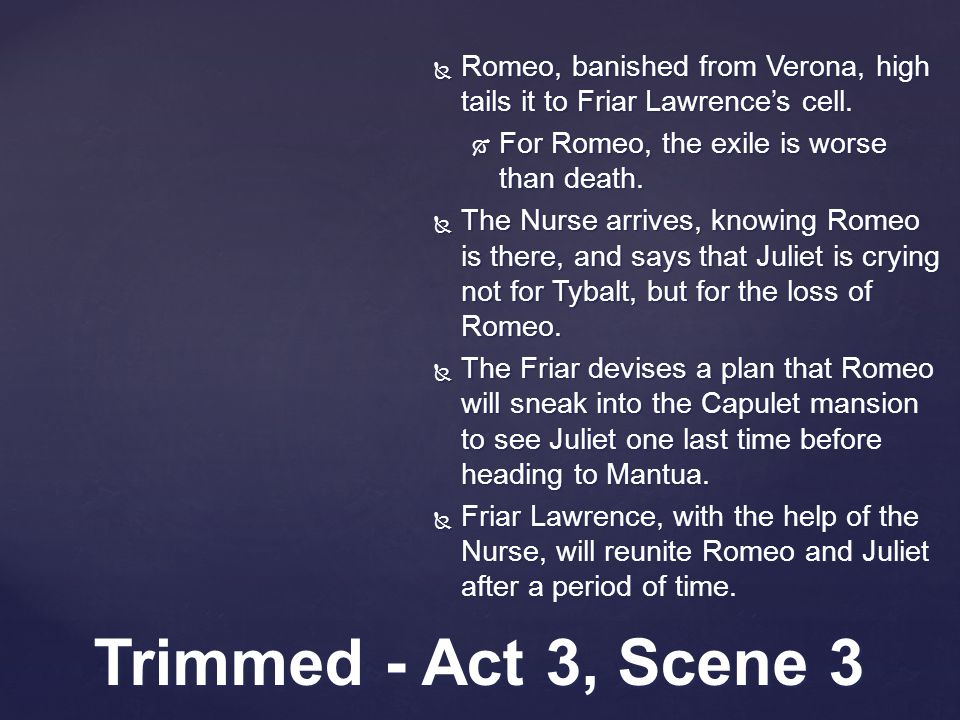  Romeo, banished from Verona, high tails it to Friar Lawrence's cell.