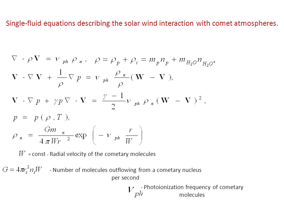 Single-fluid equations describing the solar wind interaction with comet atmospheres.