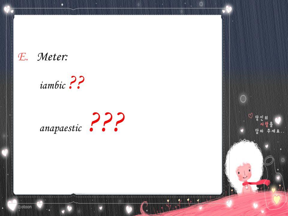 E.Meter: iambic ?? anapaestic ???