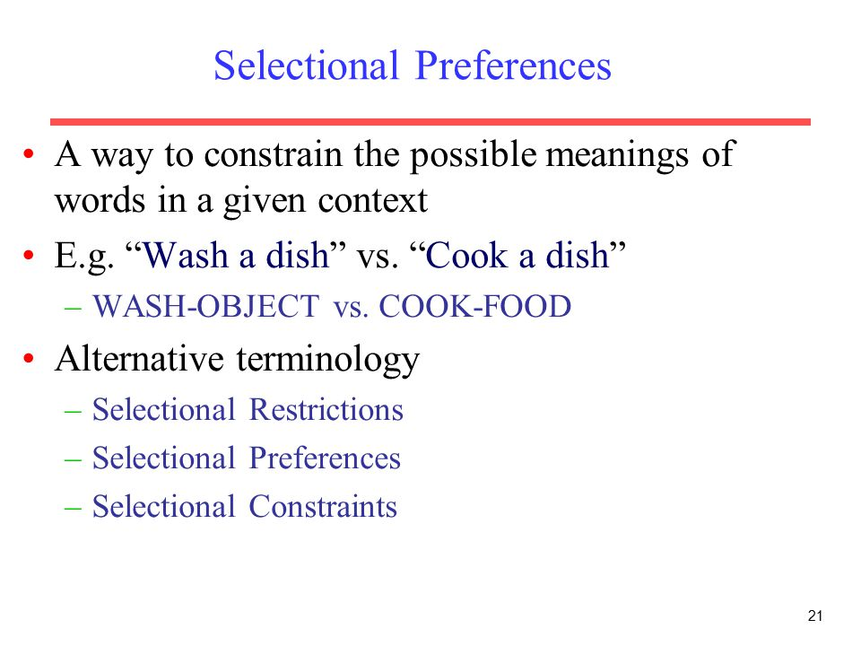 Selectional Preferences A way to constrain the possible meanings of words in a given context E.g.