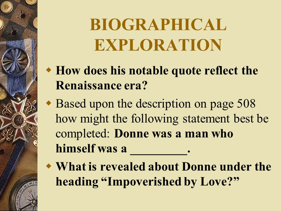 BIOGRAPHICAL EXPLORATION  How does his notable quote reflect the Renaissance era.