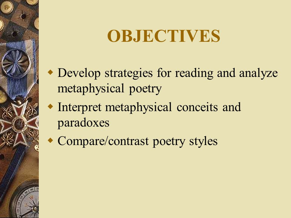 renaissance poetry john donne metaphysical poetry prose ppt  2 objectives  develop strategies for reading and analyze metaphysical poetry  interpret metaphysical conceits and paradoxes  compare contrast poetry