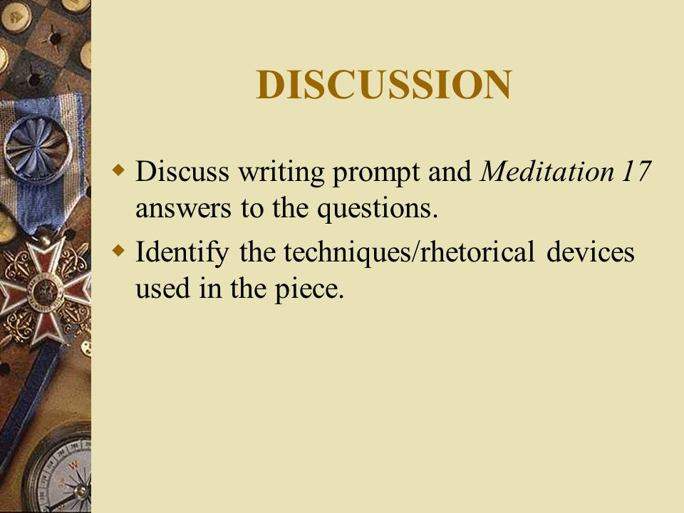 DISCUSSION  Discuss writing prompt and Meditation 17 answers to the questions.