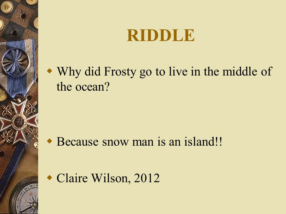 RIDDLE  Why did Frosty go to live in the middle of the ocean.