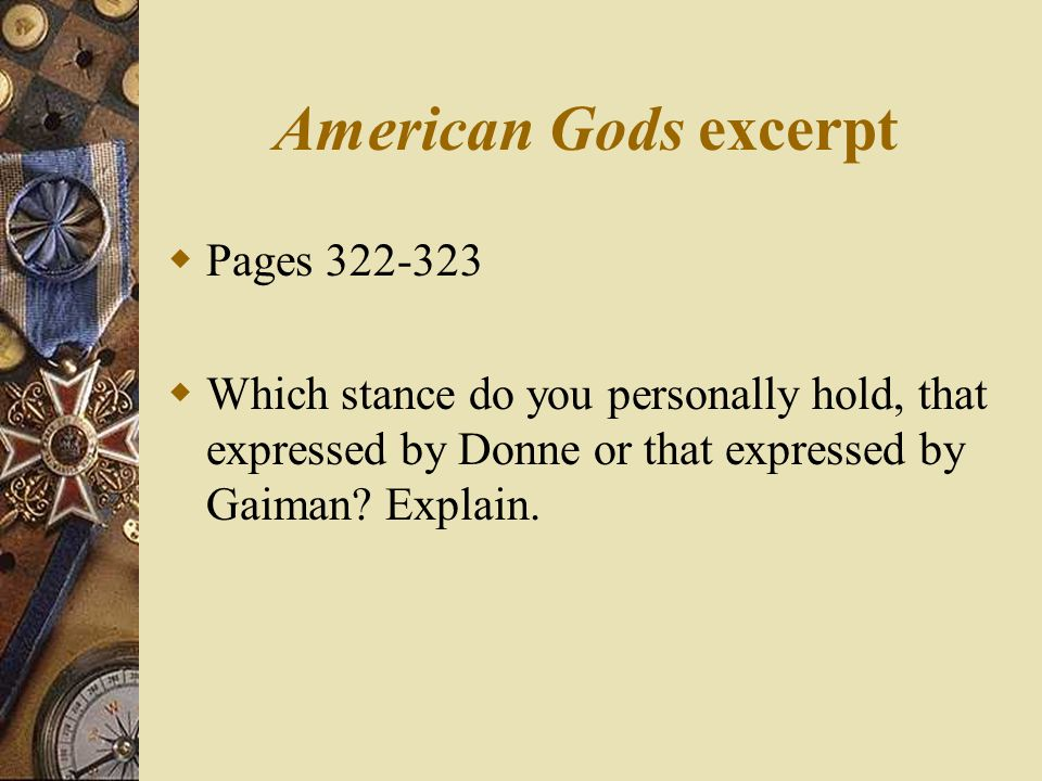 American Gods excerpt  Pages 322-323  Which stance do you personally hold, that expressed by Donne or that expressed by Gaiman.