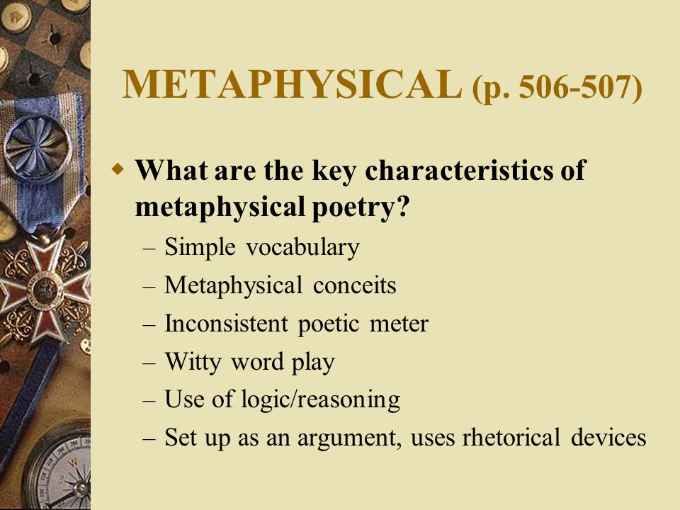 METAPHYSICAL (p. 506-507)  What are the key characteristics of metaphysical poetry.