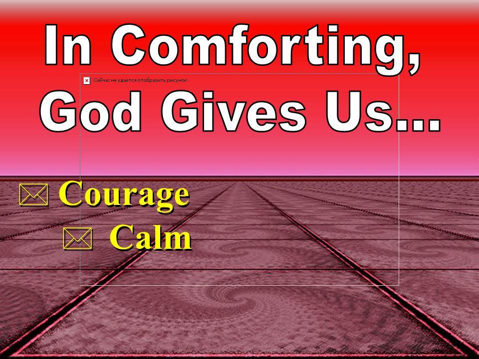 * Courage * Calm