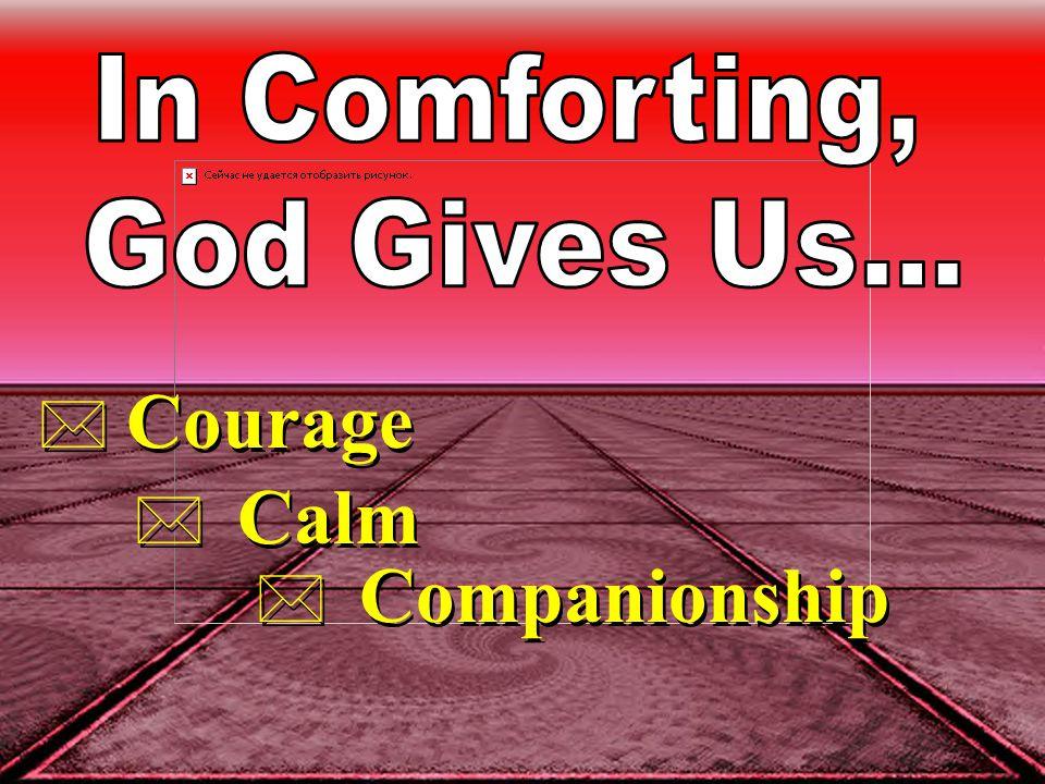 * Courage * Calm * Companionship