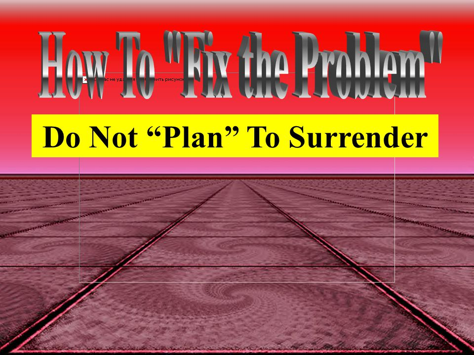 "Do Not ""Plan"" To Surrender"
